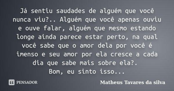 Já Sentiu Saudades De Alguém Que Você Matheus Tavares Da Silva