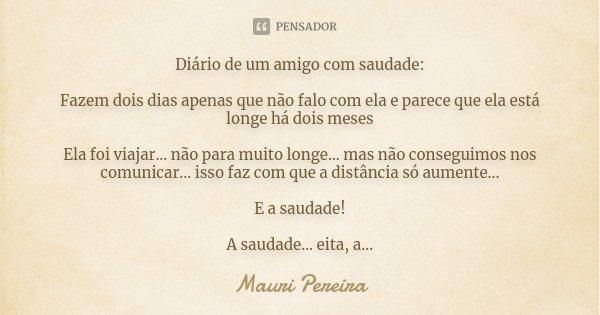 Diario De Um Amigo Com Saudade Fazem Mauri Pereira