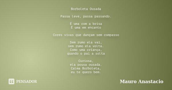Borboleta Ousada Passa Leve Passa Mauro Anastacio