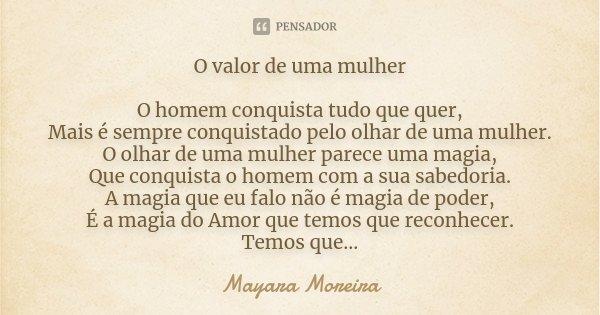 O Valor De Uma Mulher O Homem Conquista Mayara Moreira