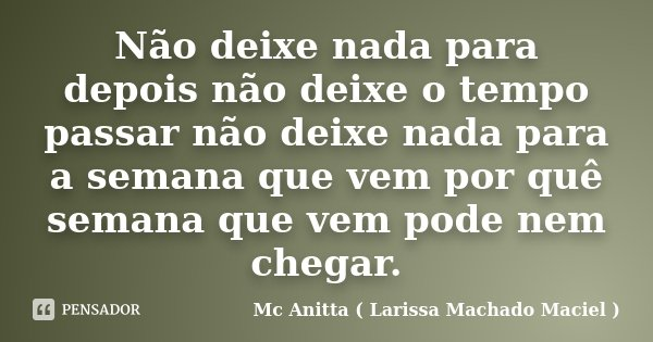 Não Deixe Nada Para Depois Não Deixe O Mc Anitta Larissa Machado