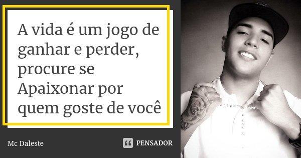 Frases De Jogo Da Vida: A Vida é Um Jogo De Ganhar E Perder,... MC DALESTE