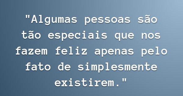 """""""Algumas pessoas são tão especiais que nos fazem feliz apenas pelo fato de simplesmente existirem.""""... Frase de Meire."""