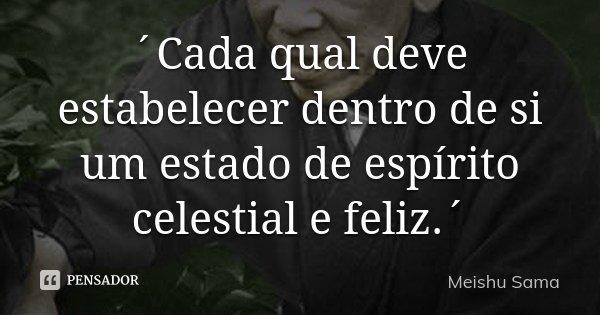 ´Cada qual deve estabelecer dentro de si um estado de espírito celestial e feliz.´... Frase de Meishu Sama.