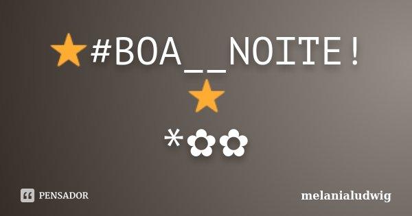 ⭐#BOA__NOITE!⭐ *✿✿... Frase de melanialudwig.