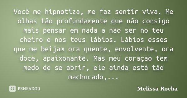 Você Me Hipnotiza, Me Faz Sentir Viva.... Melissa Rocha