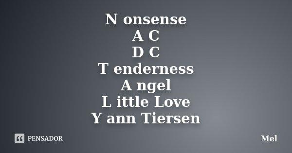 N onsense A C / D C T enderness A ngel L ittle Love Y ann Tiersen... Frase de Mel.