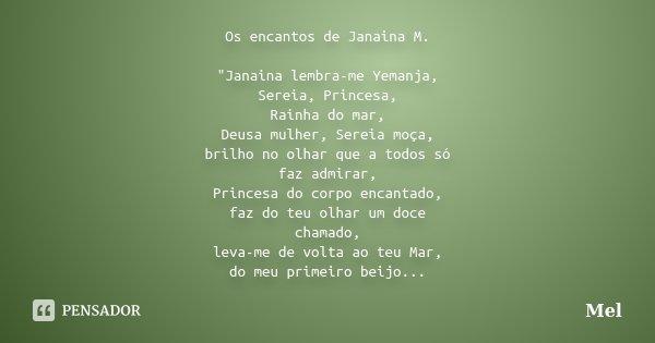 """Os encantos de Janaina M. """"Janaina lembra-me Yemanja, Sereia, Princesa, Rainha do mar, Deusa mulher, Sereia moça, brilho no olhar que a todos só faz admira... Frase de Mel."""