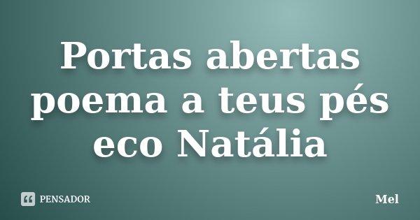 Portas abertas poema a teus pés eco Natália... Frase de Mel.