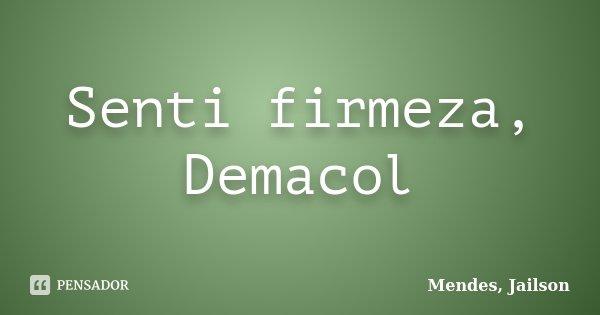 Senti firmeza, Demacol... Frase de Mendes, Jailson.