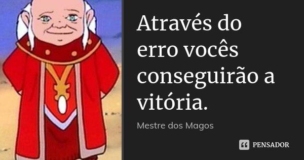 Através Do Erro Vocês Conseguirão A Mestre Dos Magos