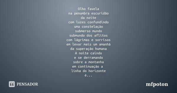 Olho favela na penumbra escuridão da noite com luzes confundindo uma constelação submerso mundo submundo dos aflitos com lágrimas e sorrisos em levar mais um am... Frase de mfpoton.