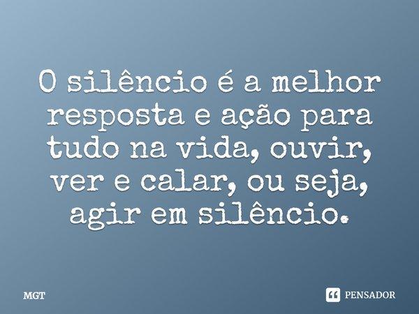 O Silêncio é A Melhor Resposta E... MGT
