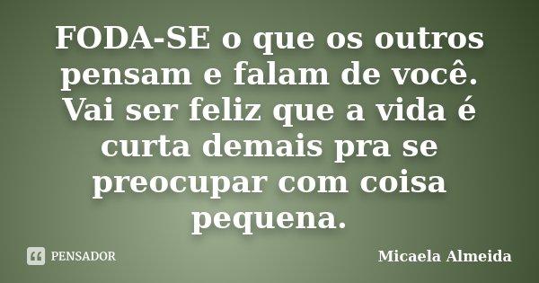 FODA-SE O Que Os Outros Pensam E Falam... Micaela Almeida