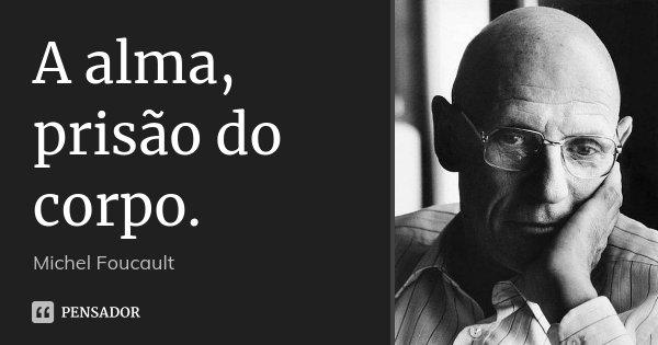 A Alma Prisão Do Corpo Michel Foucault