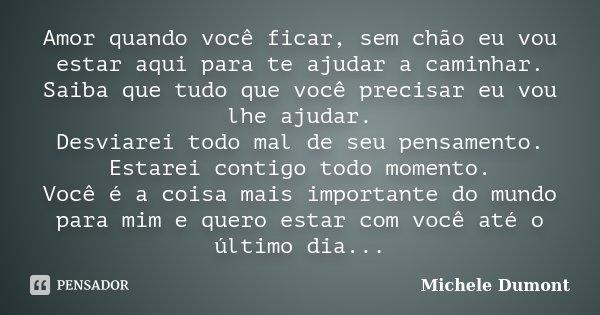 10 Mensagens De Amor Para Mostrar Que Você Ama Alguém: Amor Quando Você Ficar, Sem Chão Eu... Michele Dumont