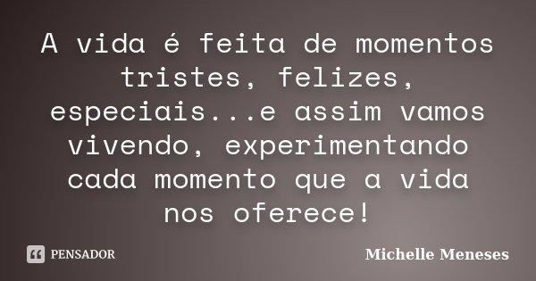 A Vida é Feita De Momentos Tristes Michelle Meneses