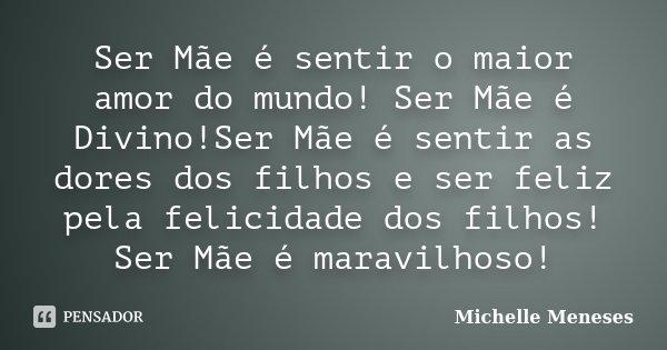 Ser Mãe é Sentir O Maior Amor Do Michelle Meneses
