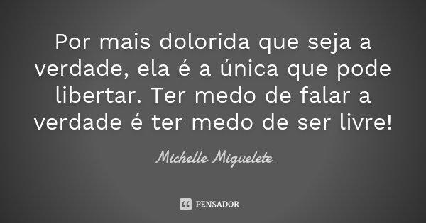 Por Mais Dolorida Que Seja A Verdade,... Michelle Miguelete