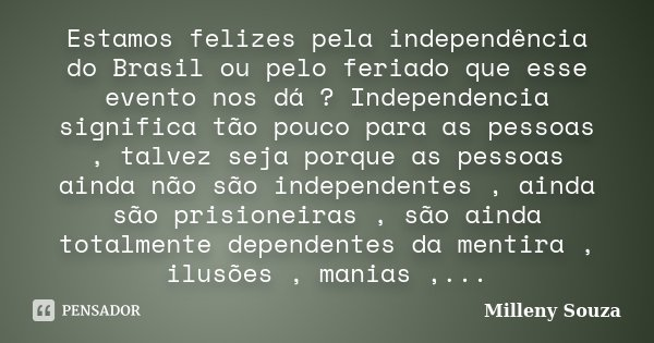 Estamos Felizes Pela Independência Do Milleny Souza