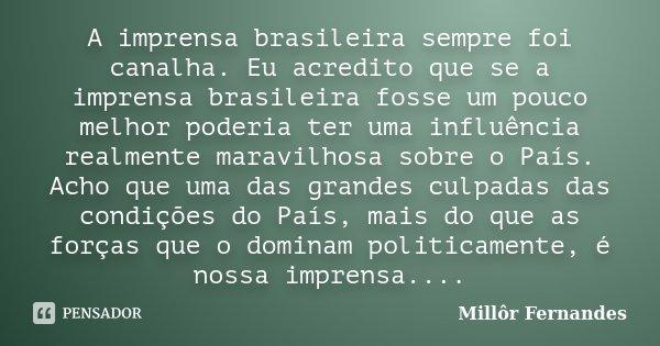 A imprensa brasileira sempre foi... Millôr Fernandes