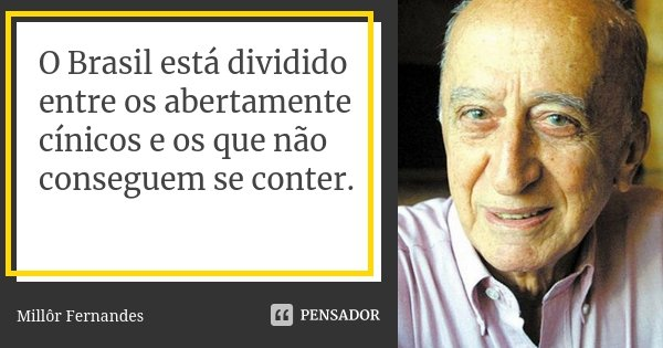 O Brasil está dividido entre os... Millor Fernandes