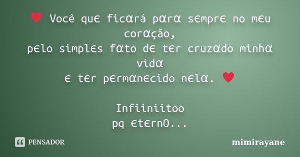 ♥ Você quє ficαrá pαrα sєmprє no mєu corαção, pєlo simplєs fαto dє tєr cruzα... Frase de mimirayane.
