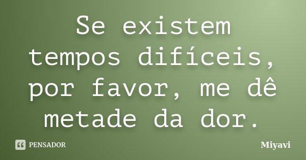 Se existem tempos difíceis, por favor, me dê metade da dor.... Frase de Miyavi.