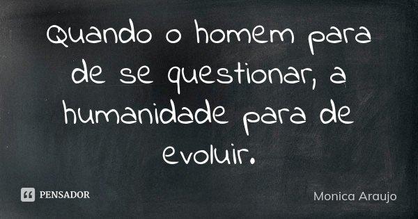 monica_araujo_quando_o_homem_para_de_se_questionar_a_hu_ln6eq40.jpg