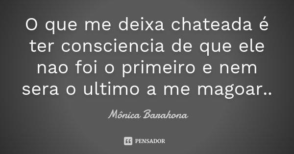 O Que Me Deixa Chateada é Ter... Mônica Barahona