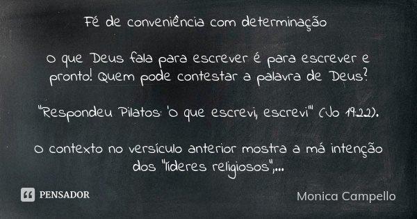 """Fé de conveniência com determinação O que Deus fala para escrever é para escrever e pronto! Quem pode contestar a palavra de Deus? """"Respondeu Pilatos: 'O que es... Frase de Monica Campello."""