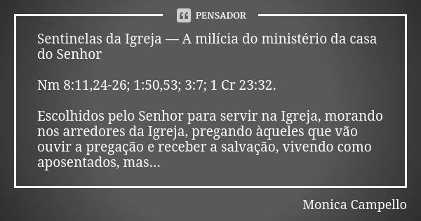 Sentinelas da Igreja — A milícia do ministério da casa do Senhor Nm 8:11,24-26; 1:50,53; 3:7; 1 Cr 23:32. Escolhidos pelo Senhor para servir na Igreja, morando ... Frase de Monica Campello.