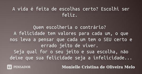 A Vida é Feita De Escolhas Certo Monielle Cristina De