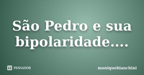 São Pedro e sua bipolaridade....... Frase de moniquebianchini.
