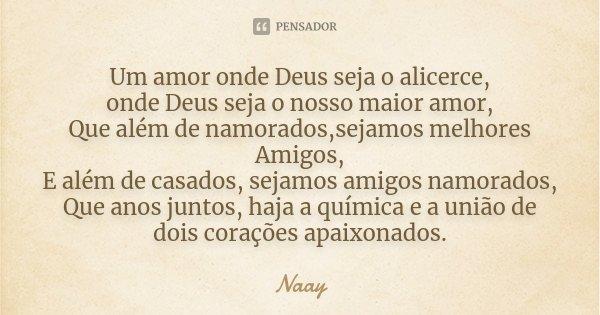 Um Amor Onde Deus Seja O Alicerce Onde Naay