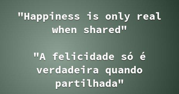 """Happiness is only real when shared"" ""A felicidade só é verdadeira quando partilhada""... Frase de Na Natureza Selvagem."