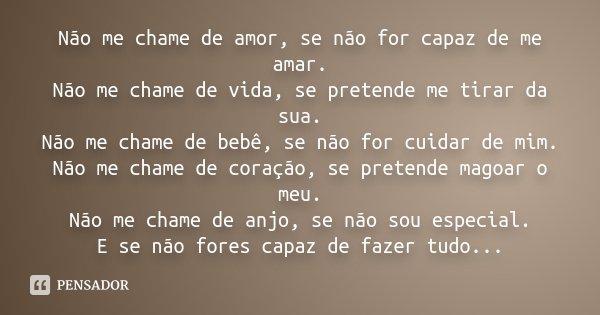 Não Me Chame De Amor Se Não For Capaz De Me Amar Não Me