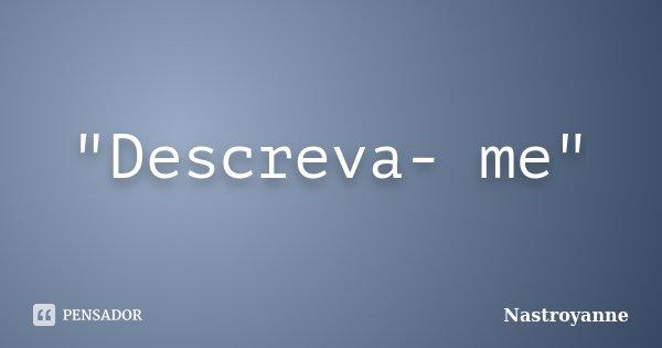 """Descreva- me""... Frase de Nastroyanne."
