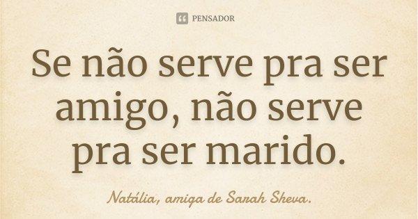 Se Não Serve Pra Ser Amigo Não Serve Natália Amiga De Sarah
