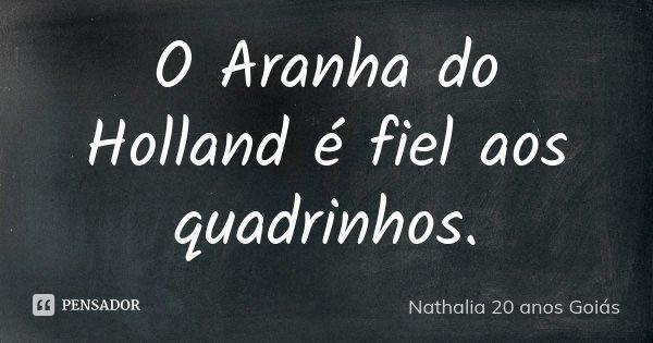 O Aranha do Holland é fiel aos quadrinhos.... Frase de Nathalia 20 anos Goiás.