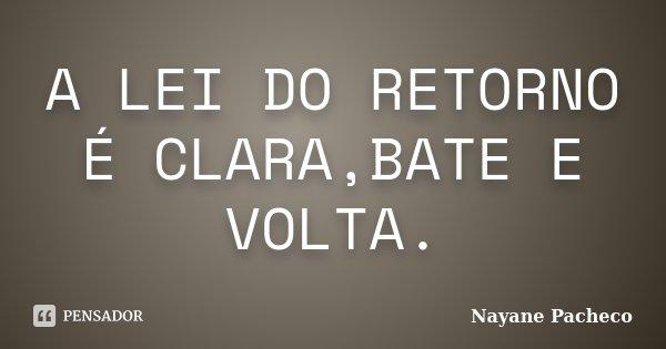 Mensagem De Lei Do Retorno: A LEI DO RETORNO É CLARA,BATE E VOLTA. Nayane Pacheco