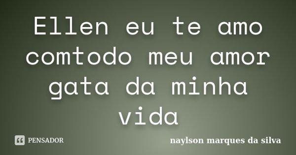 Ellen Eu Te Amo Comtodo Meu Amor Gata Da Naylson Marques Da Silva
