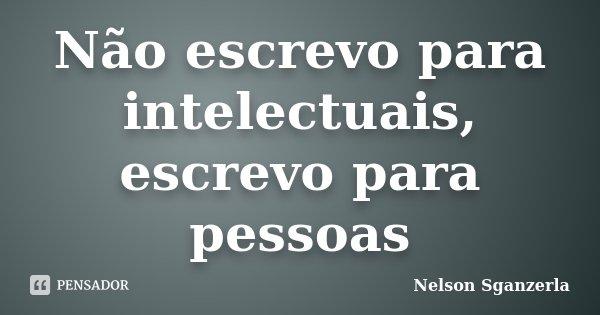Não escrevo para intelectuais, escrevo para pessoas... Frase de Nelson Sganzerla.