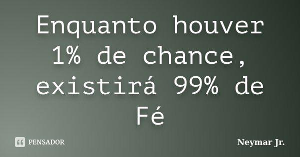 Enquanto Houver 1% De Chance, Existirá... Neymar Jr