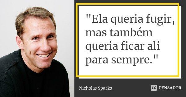 """""""Ela queria fugir, mas também queria ficar ali para sempre.""""... Frase de Nicholas Sparks."""