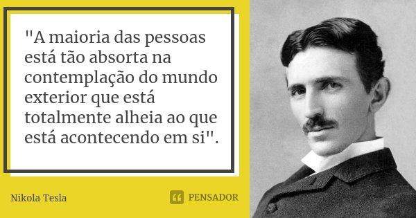 """""""A maioria das pessoas está tão... Nikola Tesla"""
