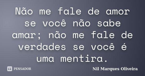 Não Me Fale De Amor Se Você Não Sabe Nil Marques Oliveira