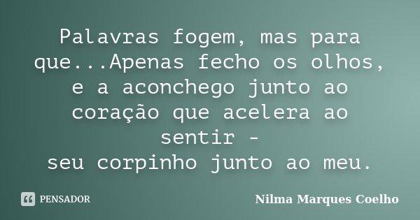 Palavras fogem, mas para que...Apenas fecho os olhos, e a aconchego junto ao coração que acelera ao sentir - seu corpinho junto ao meu.... Frase de Nilma Marques Coelho.