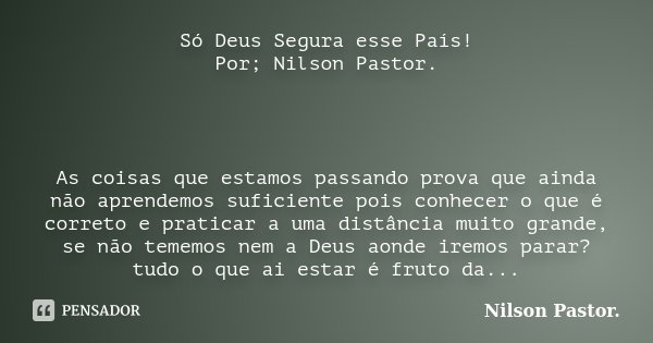 Só Deus Segura Esse País Por Nilson Nilson Pastor