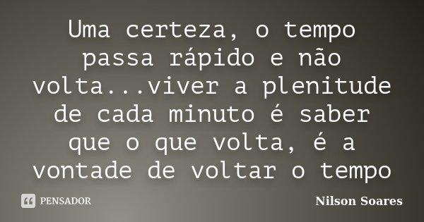 Uma Certeza O Tempo Passa Rápido E Nilson Soares